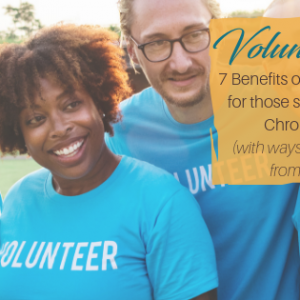 Benefits of Volunteering with Chronic Pain